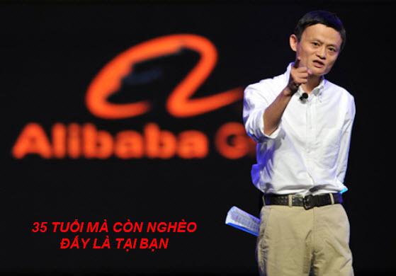 Jack Ma - 35 tuổi mà còn nghèo là do bạn