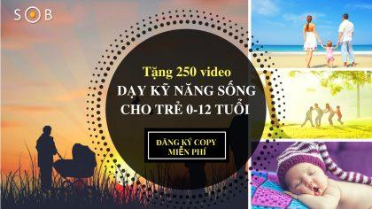 Tặng 250 video dạy kỹ năng cho trẻ 0-12 tuổi